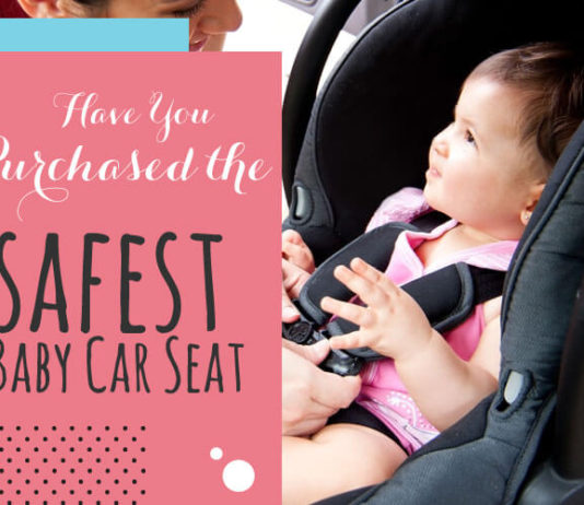 Have You Purchased the Safest Baby Car Seat?